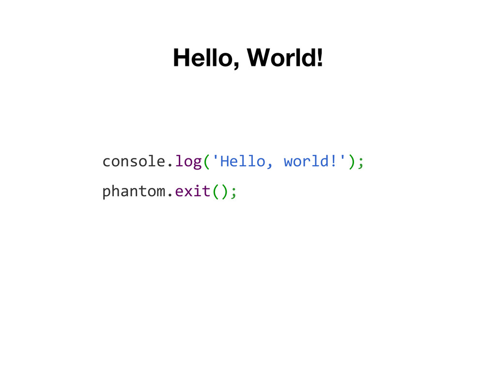 Hello, World! console.log('Hello, world!'); pha...