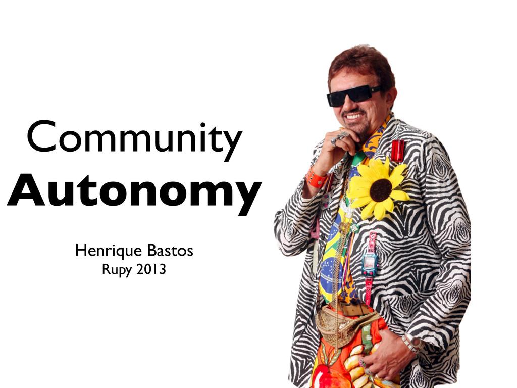 Community Autonomy Henrique Bastos Rupy 2013