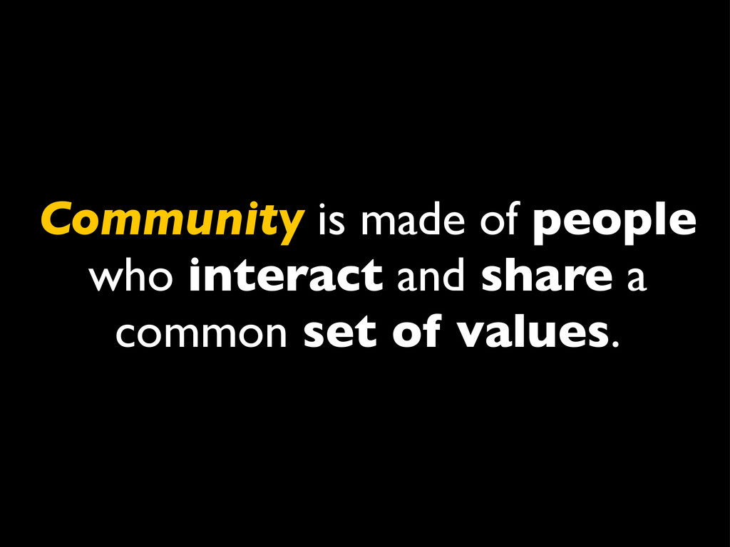 Community is made of people who interact and sh...