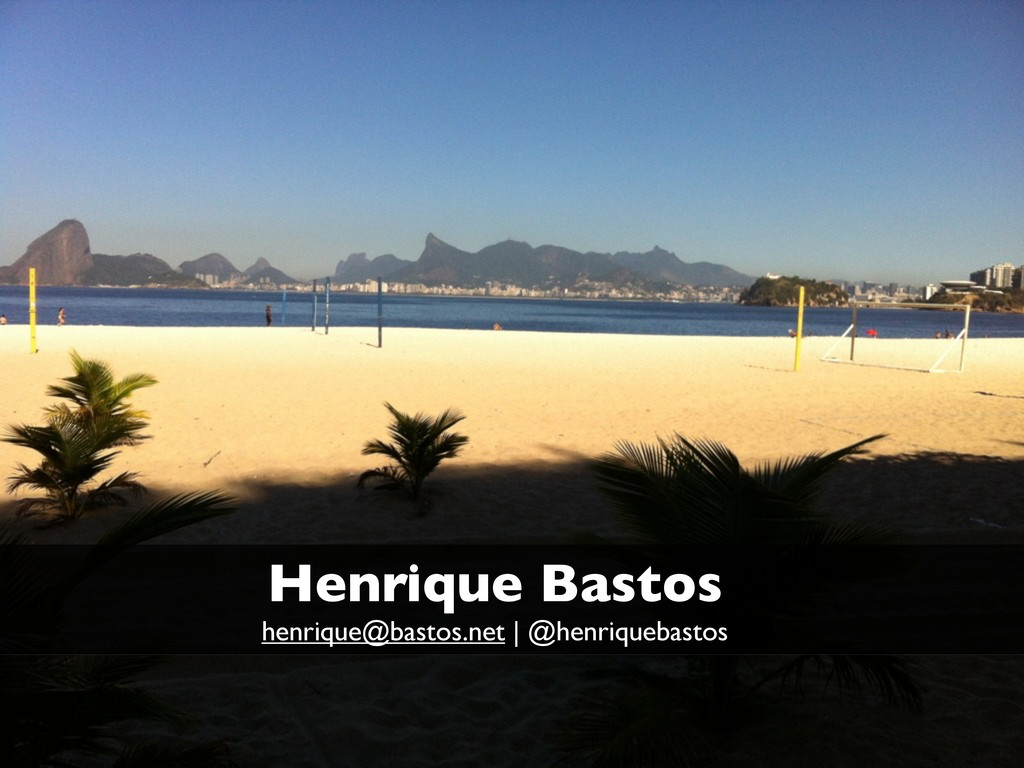 Henrique Bastos henrique@bastos.net   @henrique...