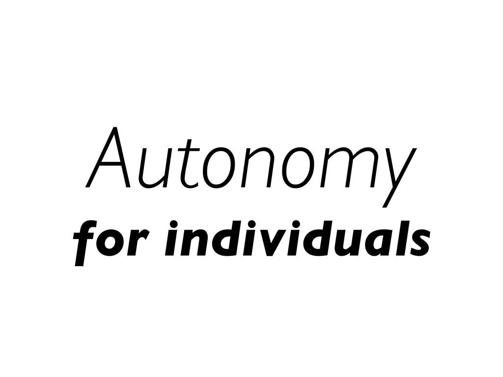 Autonomy for individuals