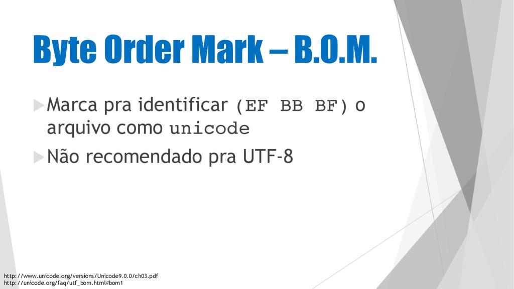 Byte Order Mark – B.O.M. uMarca pra identificar...