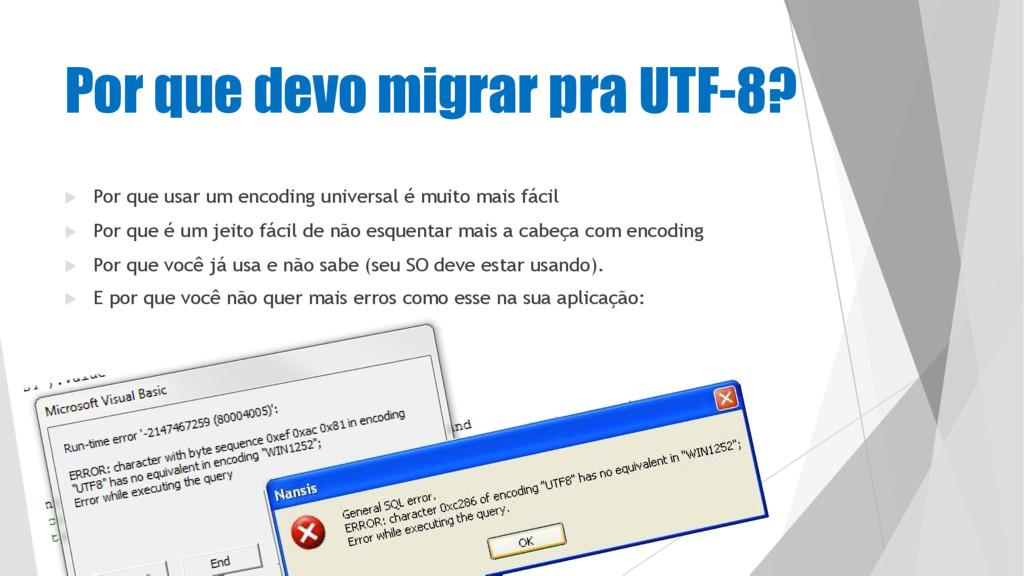 Por que devo migrar pra UTF-8? u Por que usar u...