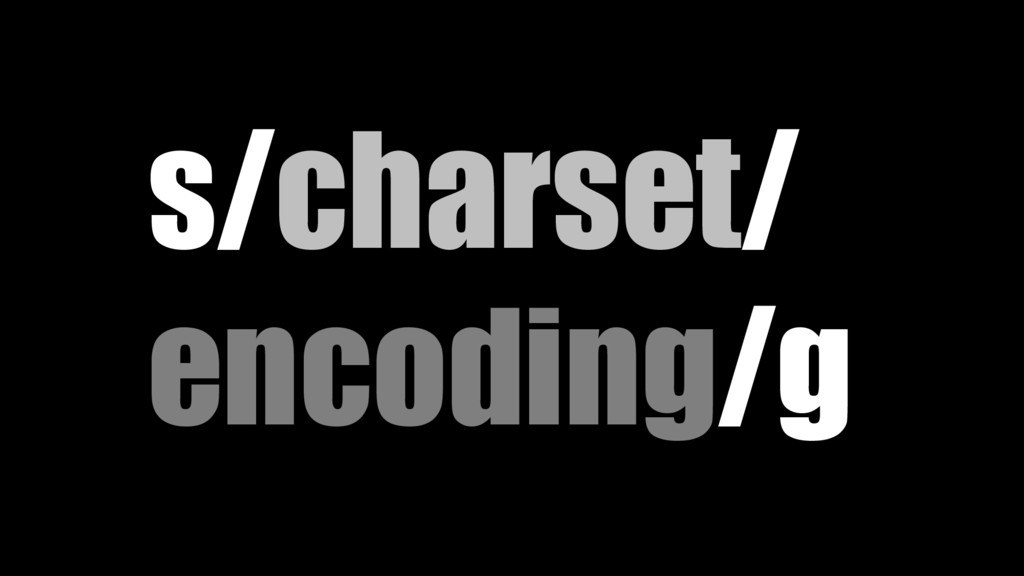 s/charset/ encoding/g