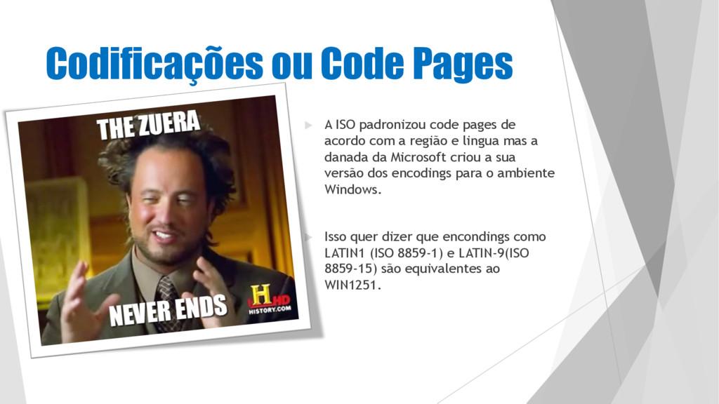 Codificações ou Code Pages u A ISO padronizou c...
