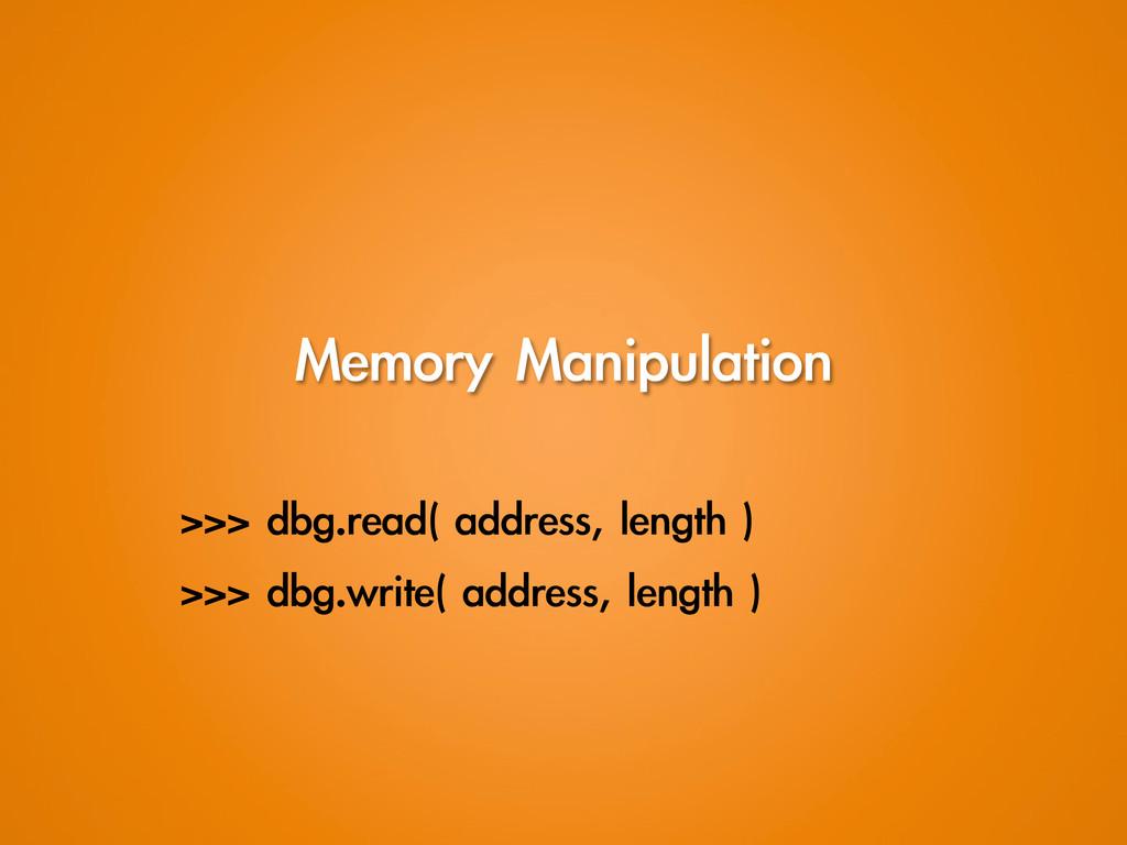 Memory Manipulation >>> dbg.read( address,...