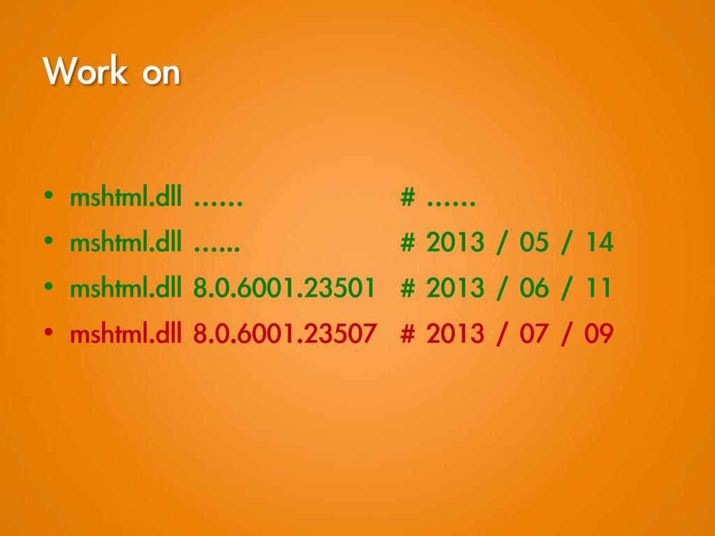 Work on • mshtml.dll ……     # …… •...