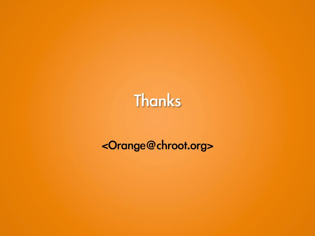 Thanks <Orange@chroot.org>