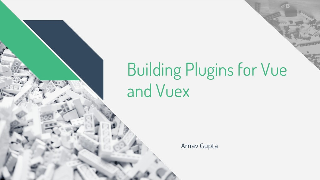 Building Plugins for Vue and Vuex Arnav Gupta