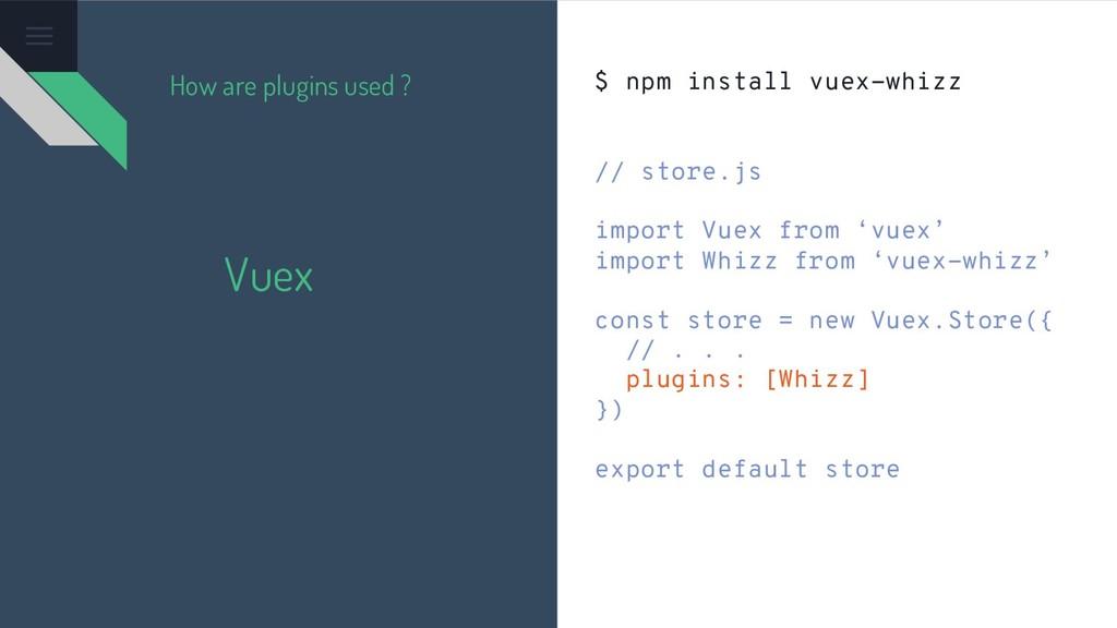 Vuex $ npm install vuex-whizz // store.js impor...