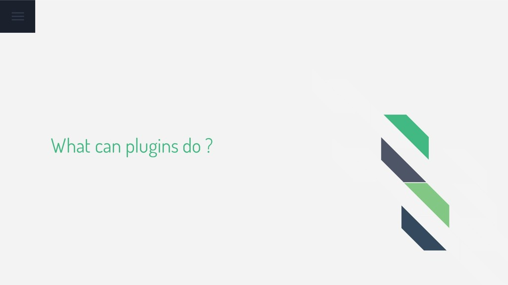What can plugins do ?