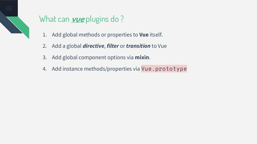 What can vue plugins do ? 1. Add global methods...