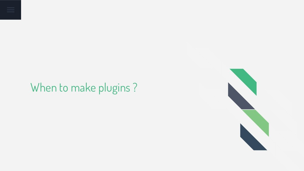 When to make plugins ?