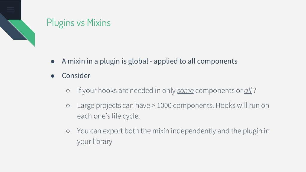 Plugins vs Mixins ● A mixin in a plugin is glob...