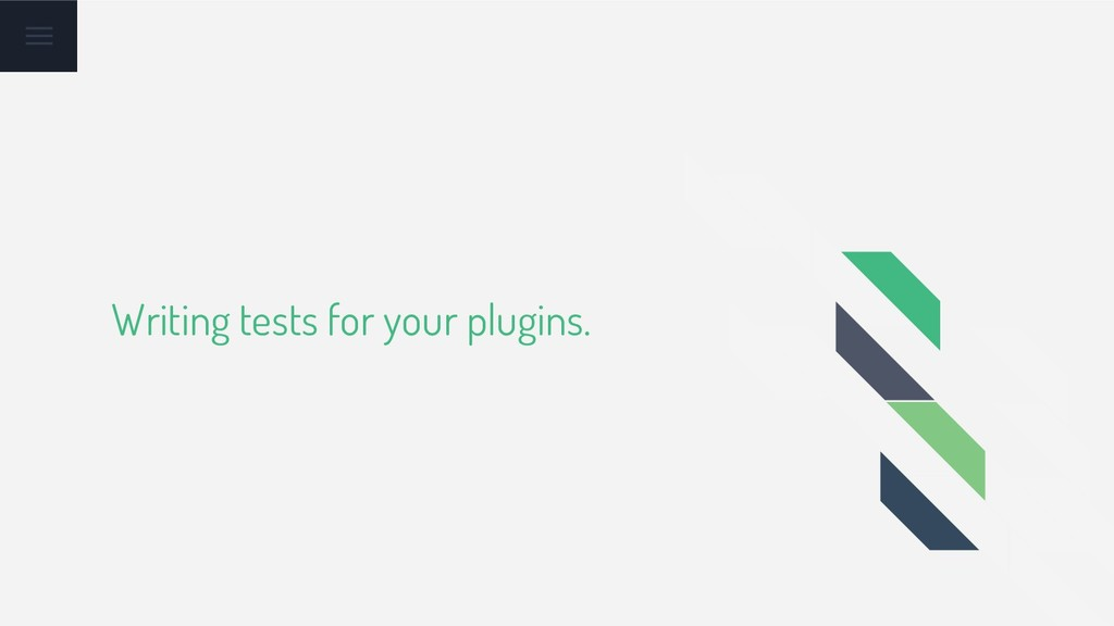 Writing tests for your plugins.
