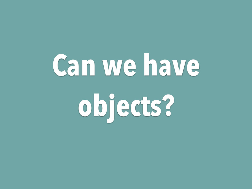 Can we have objects?