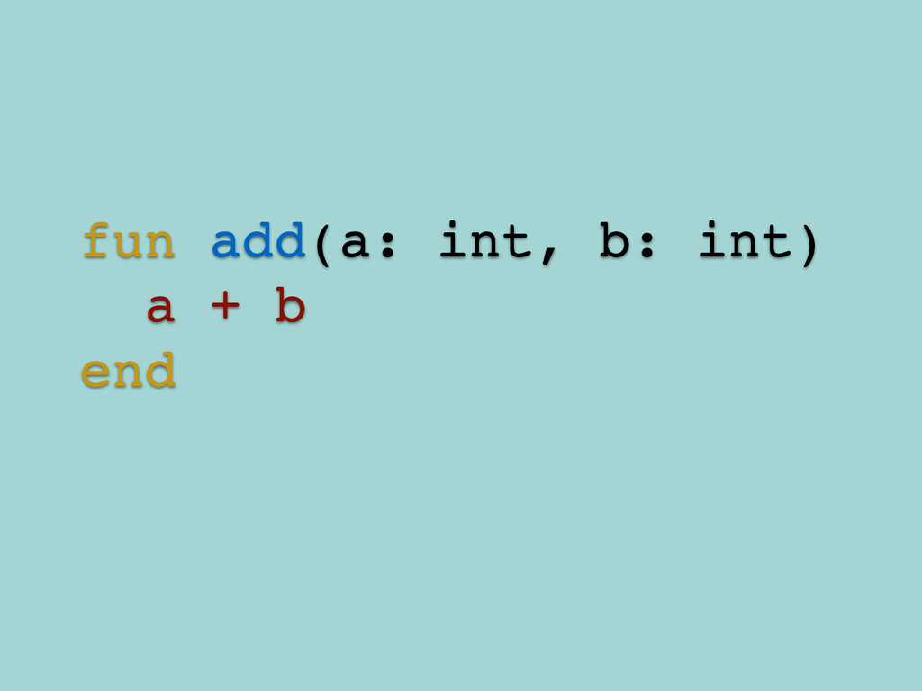 fun add(a: int, b: int)! a + b! end