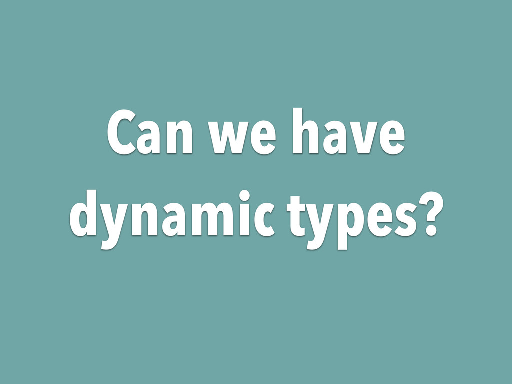 Can we have dynamic types?