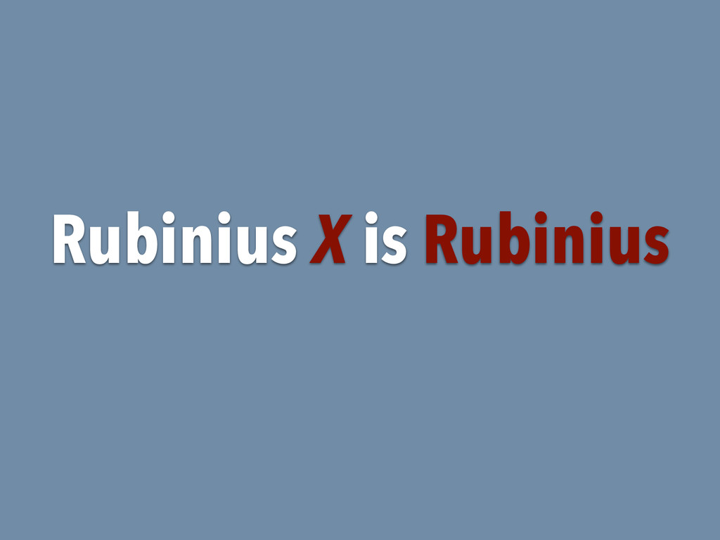 Rubinius X is Rubinius