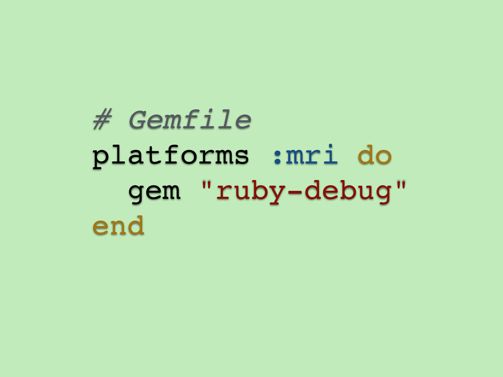 "# Gemfile! platforms :mri do! gem ""ruby-debug""!..."