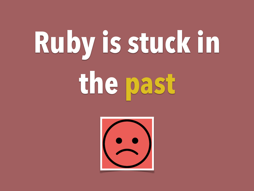 Ruby is stuck in the past
