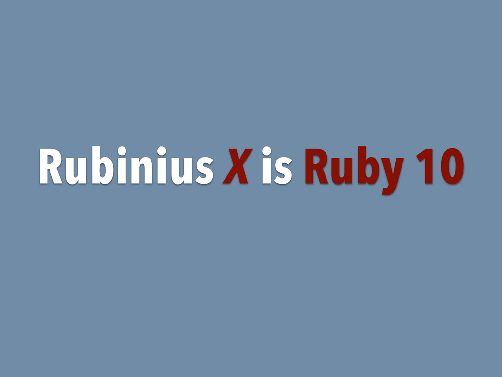Rubinius X is Ruby 10