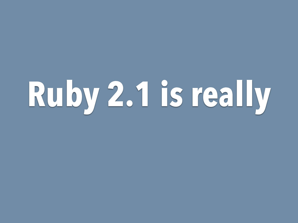 Ruby 2.1 is really