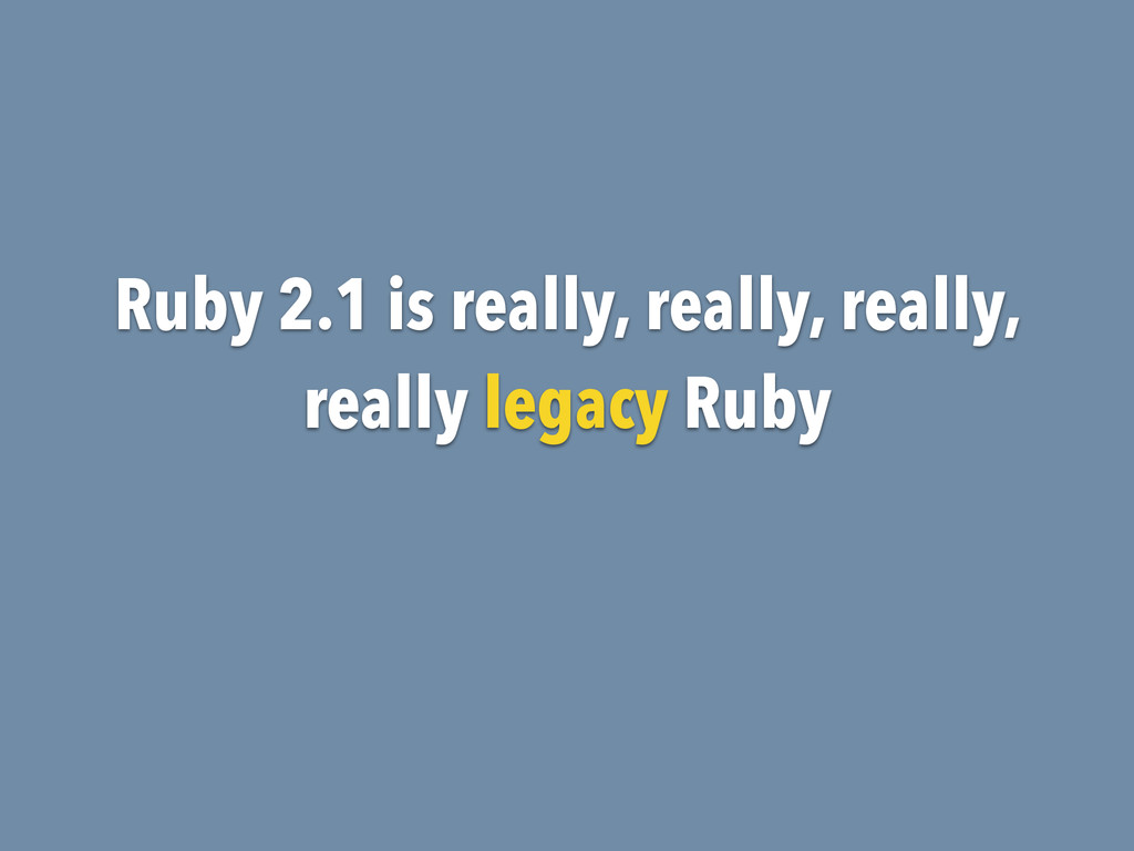 Ruby 2.1 is really, really, really, really lega...