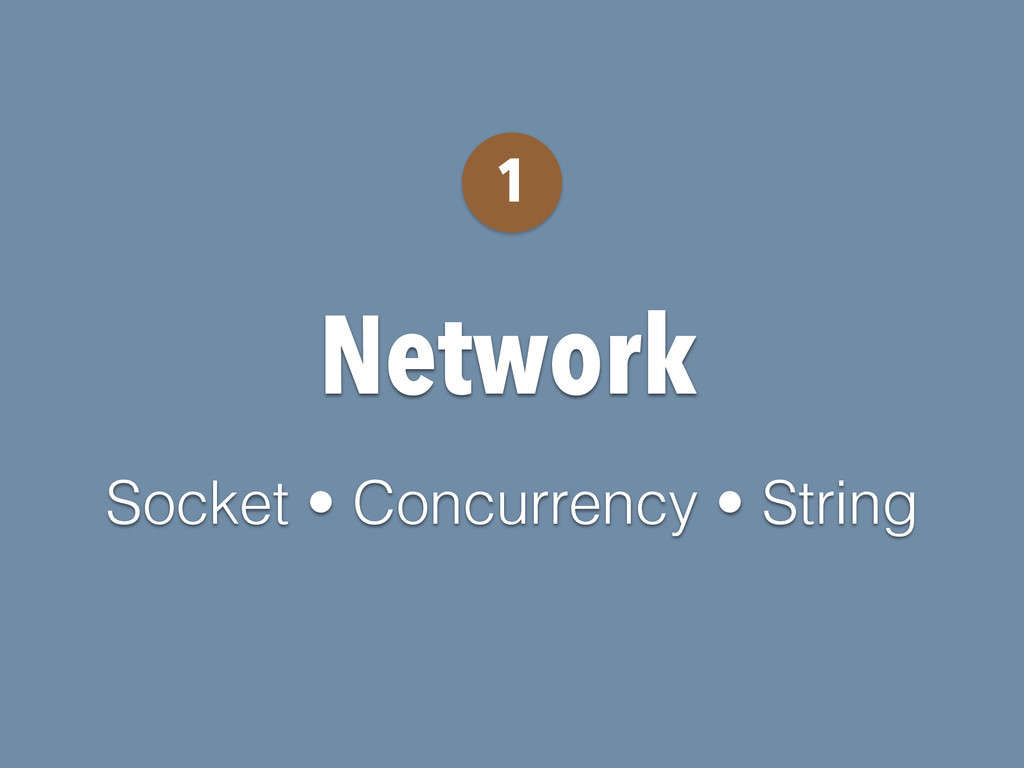 Network 1 Socket • Concurrency • String