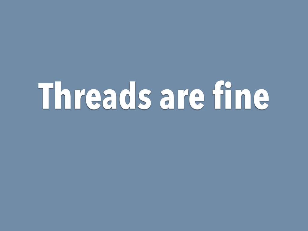 Threads are fine
