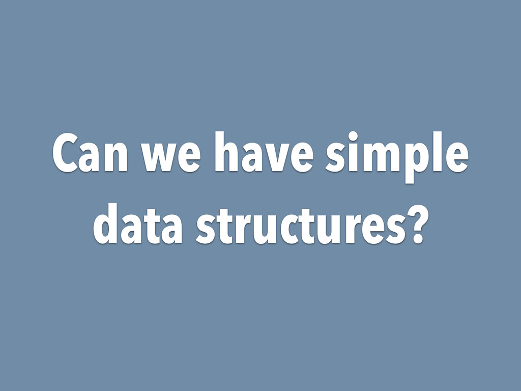 Can we have simple data structures?