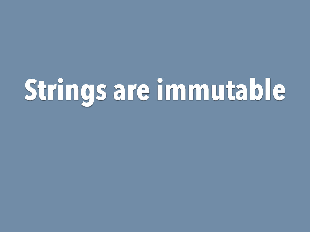 Strings are immutable