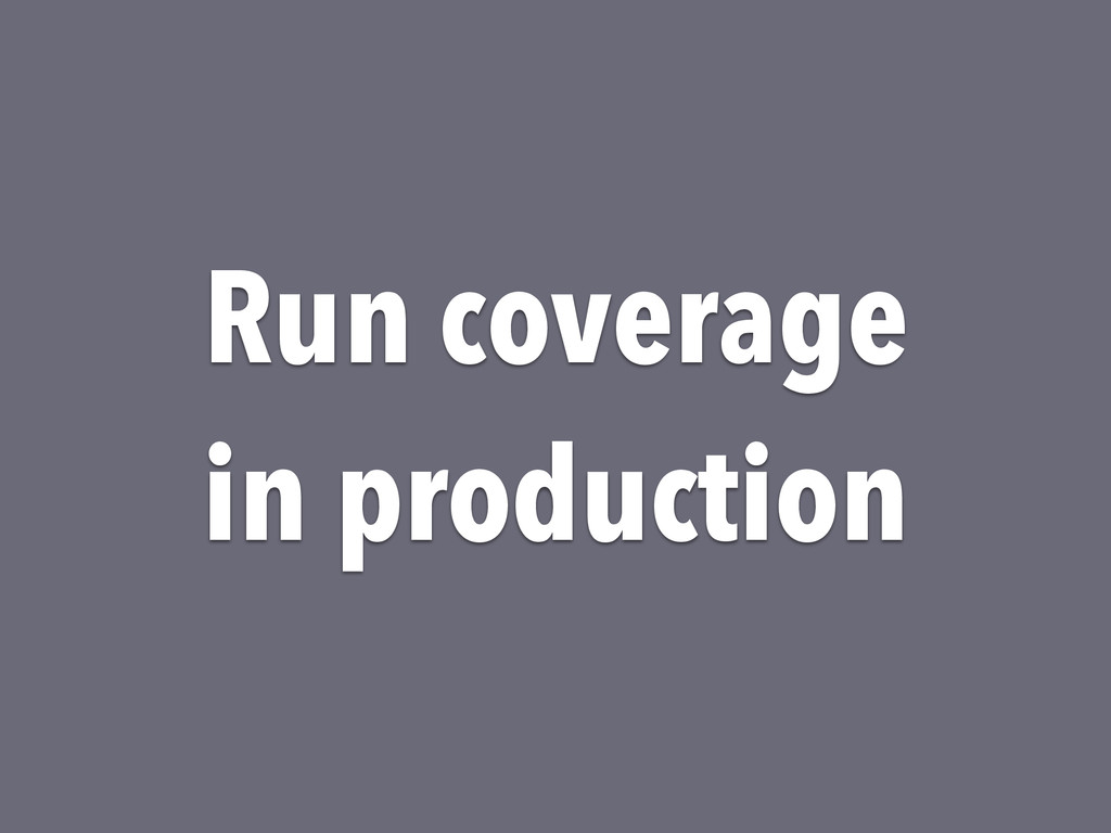 Run coverage in production