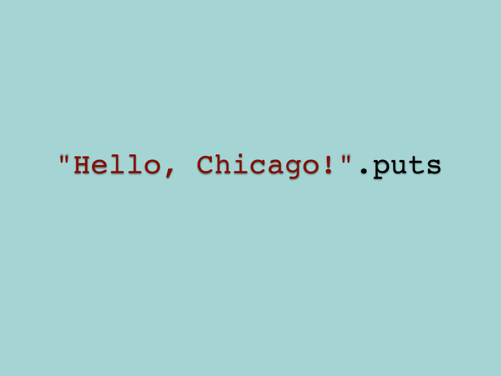 "! ""Hello, Chicago!"".puts!"