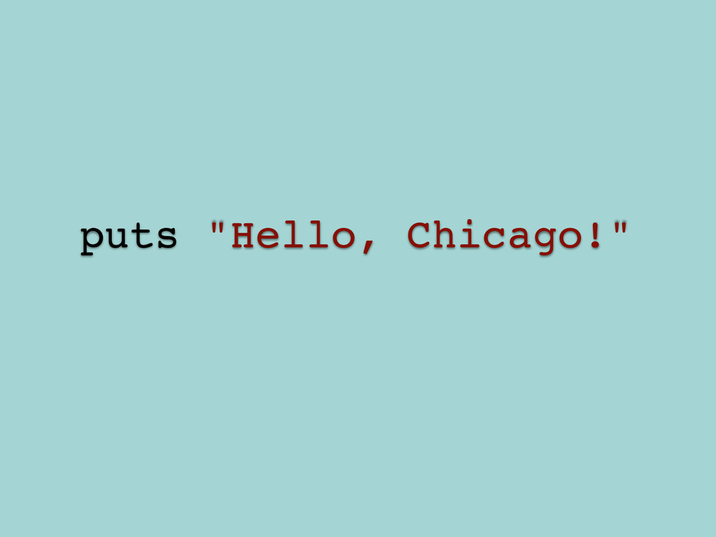 "! puts ""Hello, Chicago!""!"