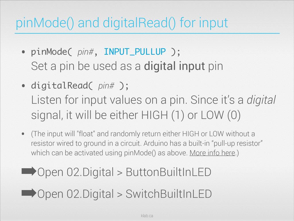 klab.ca pinMode() and digitalRead() for input •...