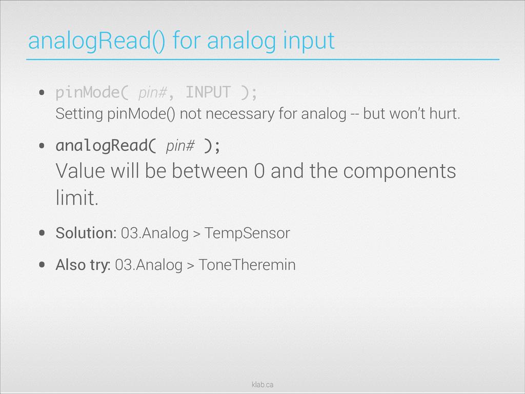 klab.ca analogRead() for analog input • pinMode...