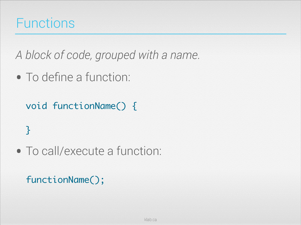 klab.ca Functions A block of code, grouped with...