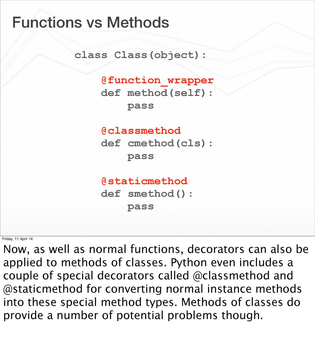 Functions vs Methods class Class(object): @func...