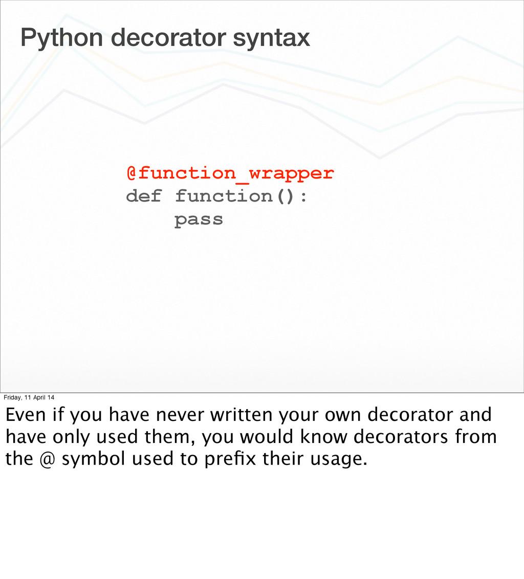 Python decorator syntax @function_wrapper def f...
