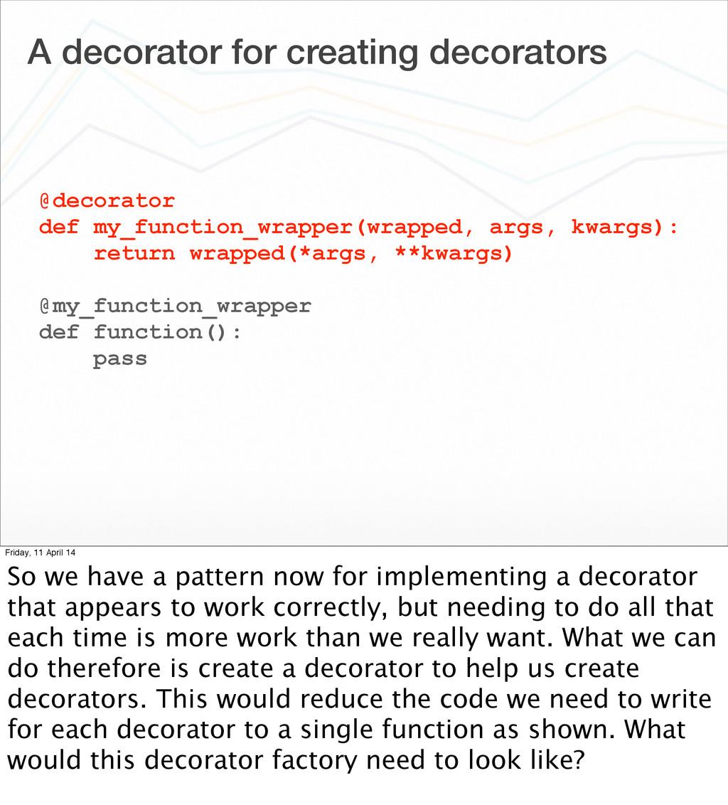 A decorator for creating decorators @decorator ...