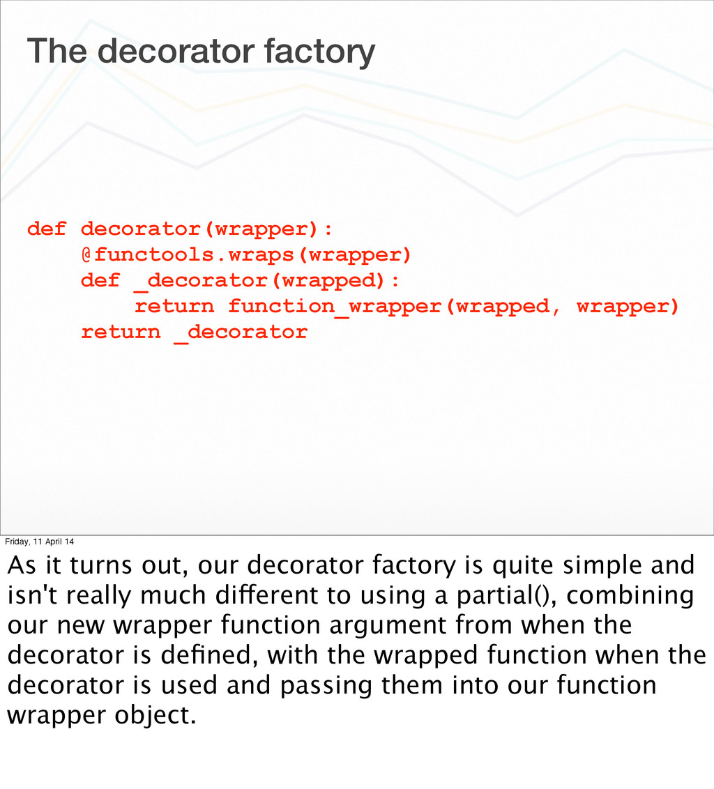 The decorator factory def decorator(wrapper): @...