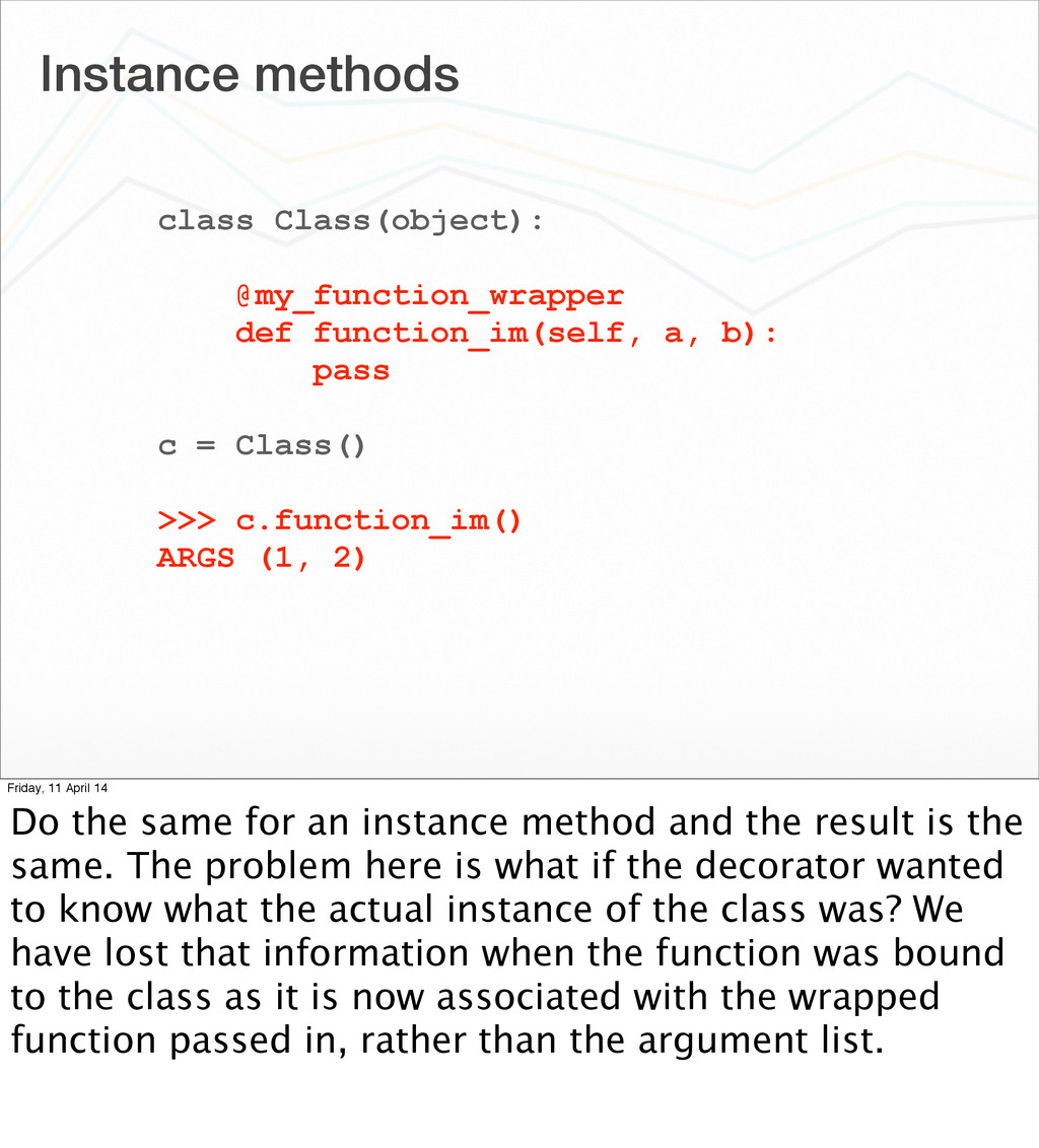 Instance methods class Class(object): @my_funct...