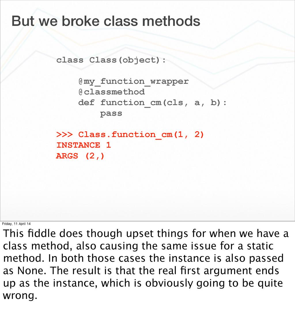 But we broke class methods class Class(object):...