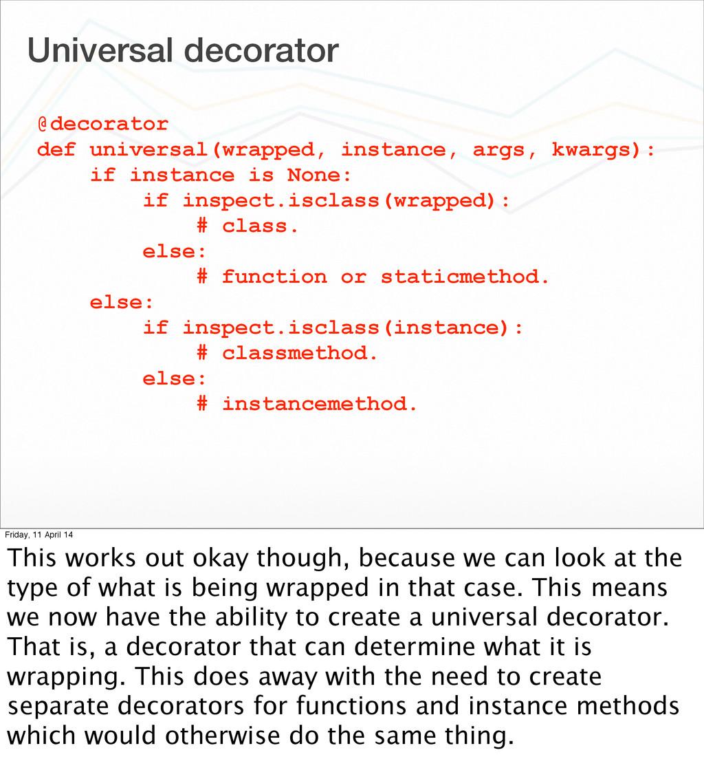 Universal decorator @decorator def universal(wr...