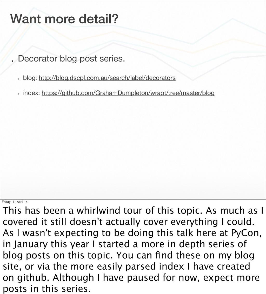 Want more detail? • Decorator blog post series....