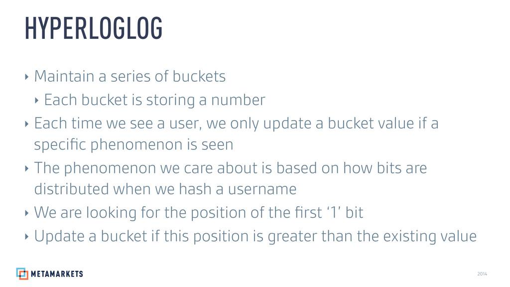 2014 HYPERLOGLOG ‣ Maintain a series of buckets...