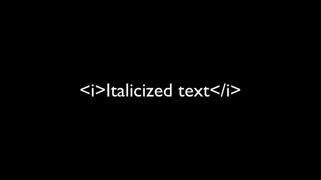 <i>Italicized text</i>