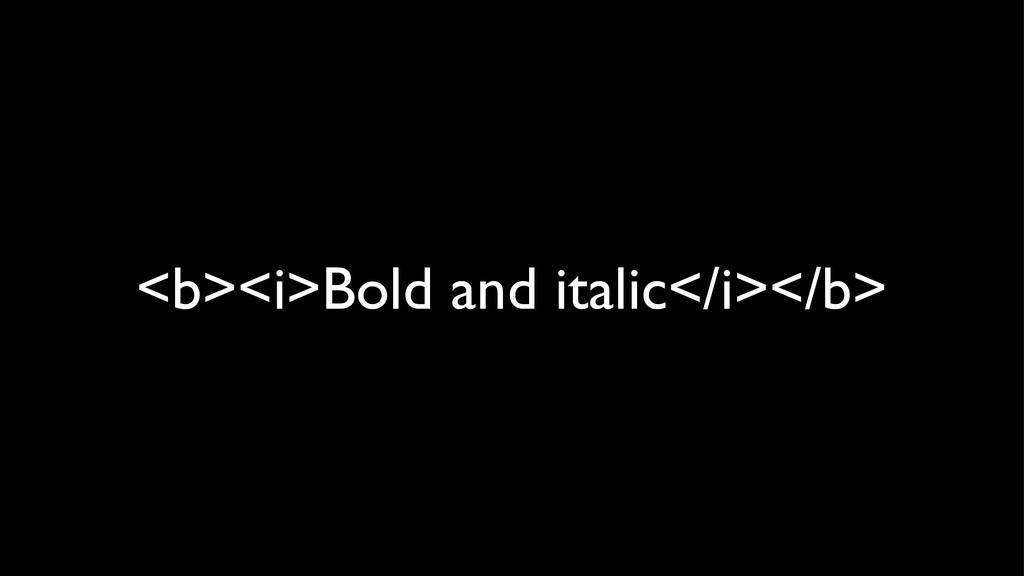<b><i>Bold and italic</i></b>