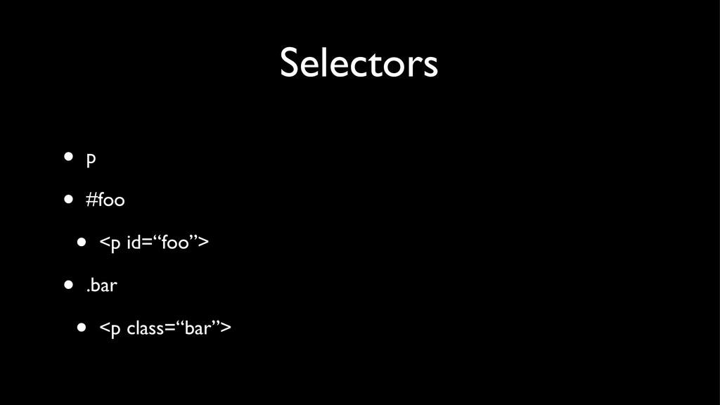 "Selectors • p • #foo • <p id=""foo""> • .bar • <p..."